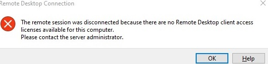 Remote session was disconnected because there are no Remote Desktop client access licenses available for this computer. Please contact the server administrator.