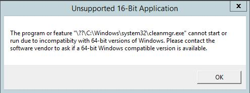 Unsupported 16-Bit Application The Program or feature \??\C:\Windows\system32\cleanmgr.exe cannot start or run due to incompatibility with 64-bit version of windows