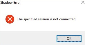 Shadow Error - The specified session is not connected.