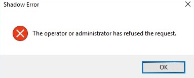 Shadow Error: The operator or administrator has refused the request
