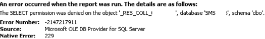 An error occurred when the report was run. The details are as follows: The SELECT permission was denied on the object Error Number: -2147217911 Source: Microsoft OLE DB Provider for SQL Server Native Error: 229