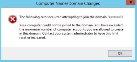 Your computer could not be joined to the domain. You have exceeded the maximum number of computer accounts you are allowed to create in this domain.