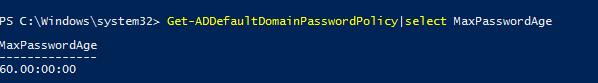 powershell: Get-ADDefaultDomainPasswordPolicy|select MaxPasswordAge